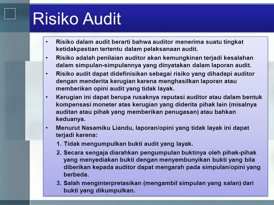 Risiko Audit Risiko dalam audit berarti bahwa auditor menerima suatu tingkat ketidakpastian tertentu dalam pelaksanaan audit.