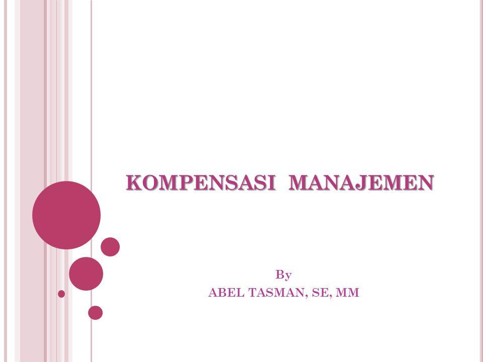 KOMPENSASI MANAJEMEN By ABEL TASMAN, SE, MM