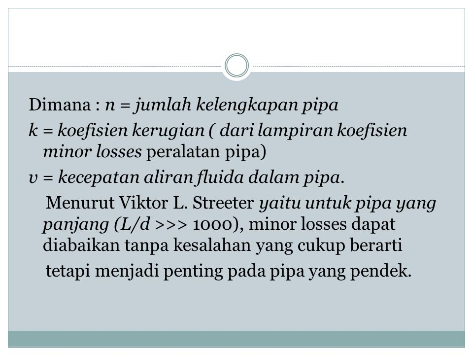 Dimana : n = jumlah kelengkapan pipa k = koefisien kerugian ( dari lampiran koefisien minor losses peralatan pipa) v = kecepatan aliran fluida dalam pipa.