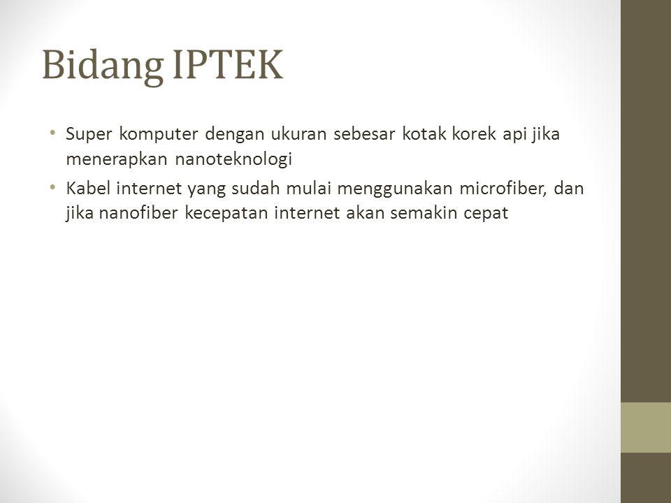 Bidang IPTEK Super komputer dengan ukuran sebesar kotak korek api jika menerapkan nanoteknologi.