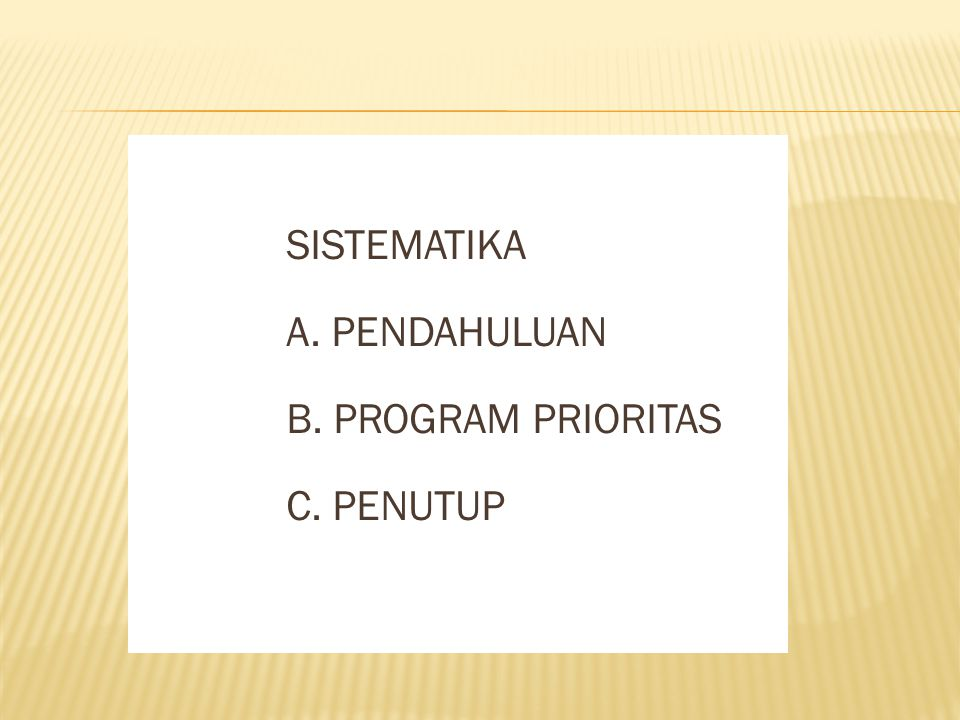 SISTEMATIKA A. PENDAHULUAN B. PROGRAM PRIORITAS C. PENUTUP