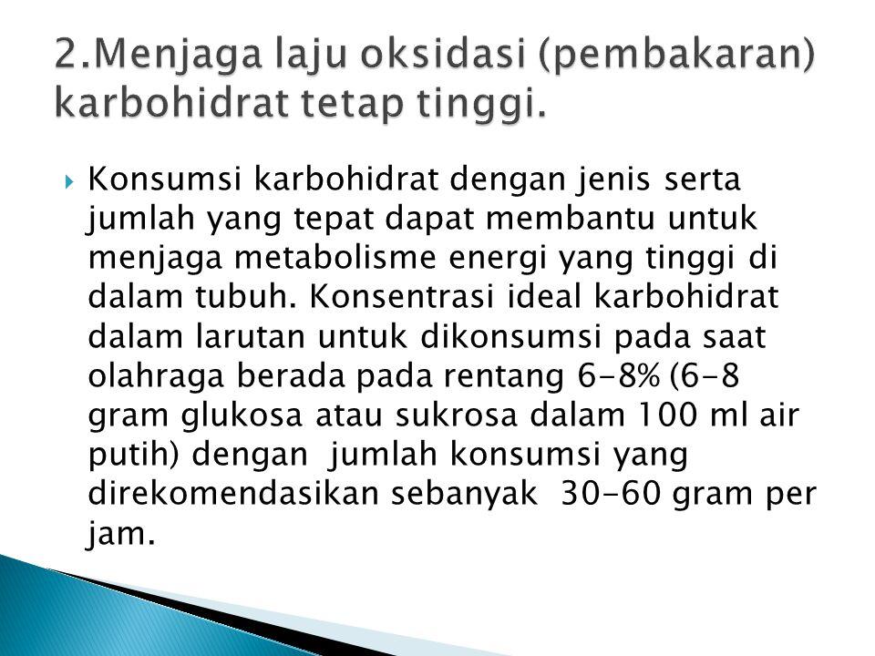2.Menjaga laju oksidasi (pembakaran) karbohidrat tetap tinggi.