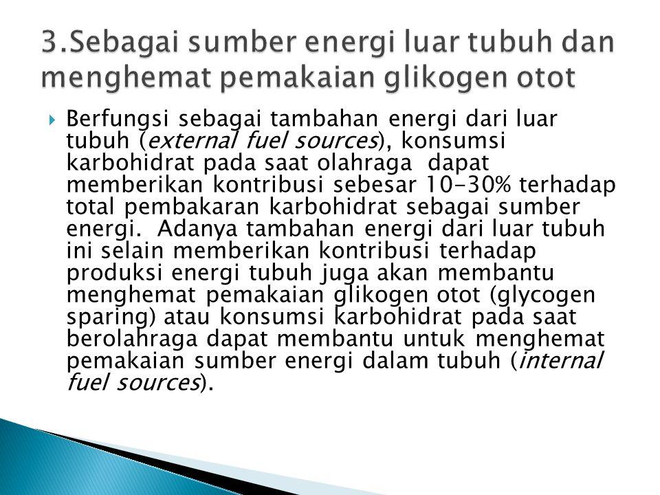 3.Sebagai sumber energi luar tubuh dan menghemat pemakaian glikogen otot