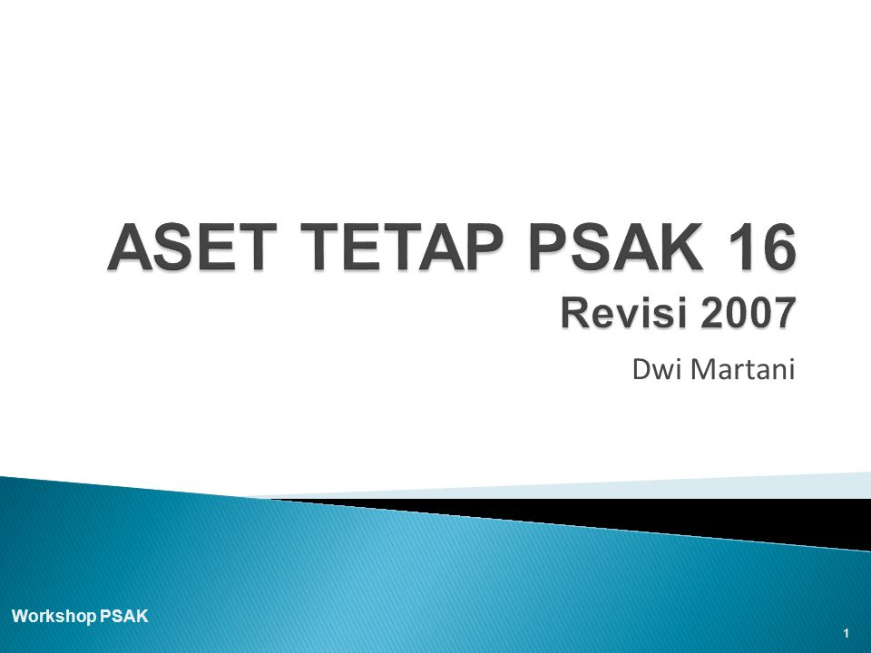 ASET TETAP PSAK 16 Revisi 2007 Dwi Martani Workshop PSAK