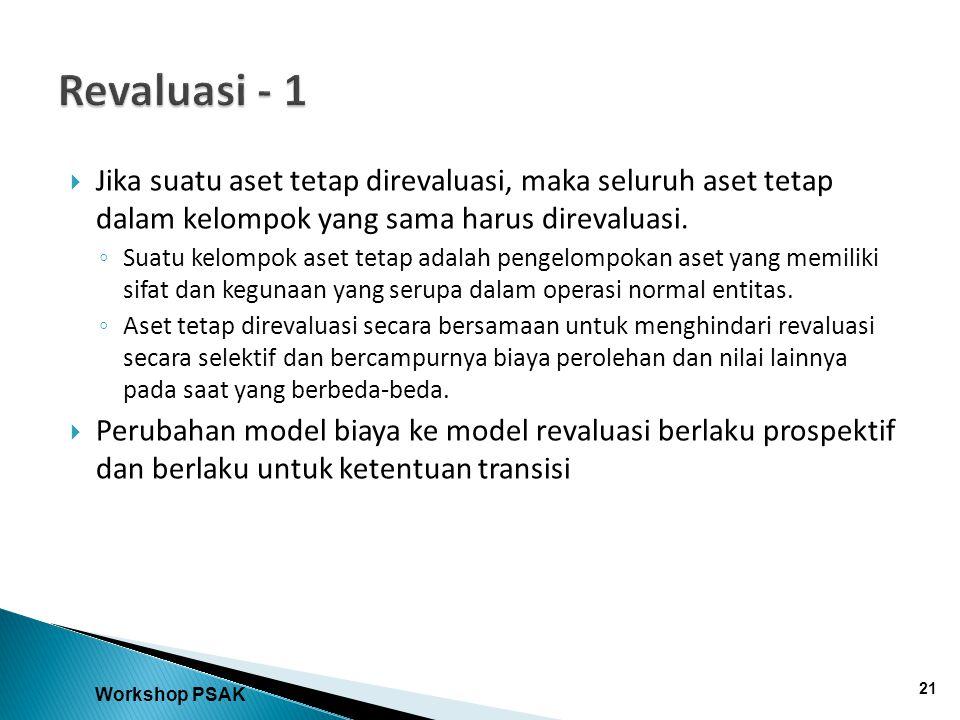 Revaluasi - 1 Jika suatu aset tetap direvaluasi, maka seluruh aset tetap dalam kelompok yang sama harus direvaluasi.