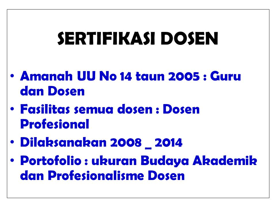 SERTIFIKASI DOSEN Amanah UU No 14 taun 2005 : Guru dan Dosen