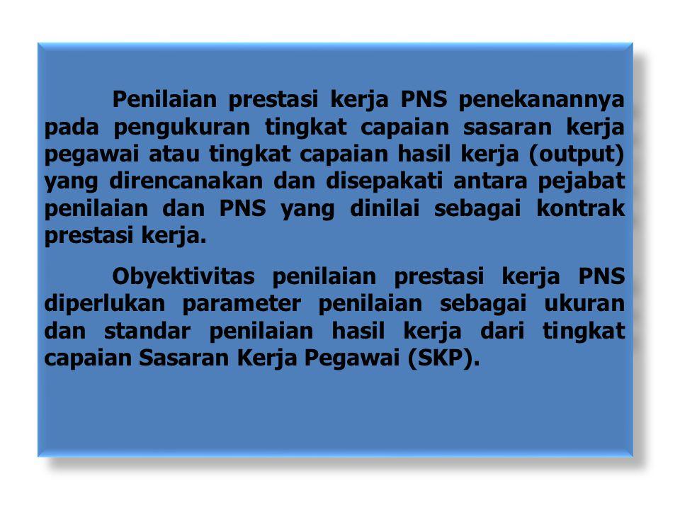 Penilaian prestasi kerja PNS penekanannya pada pengukuran tingkat capaian sasaran kerja pegawai atau tingkat capaian hasil kerja (output) yang direncanakan dan disepakati antara pejabat penilaian dan PNS yang dinilai sebagai kontrak prestasi kerja.