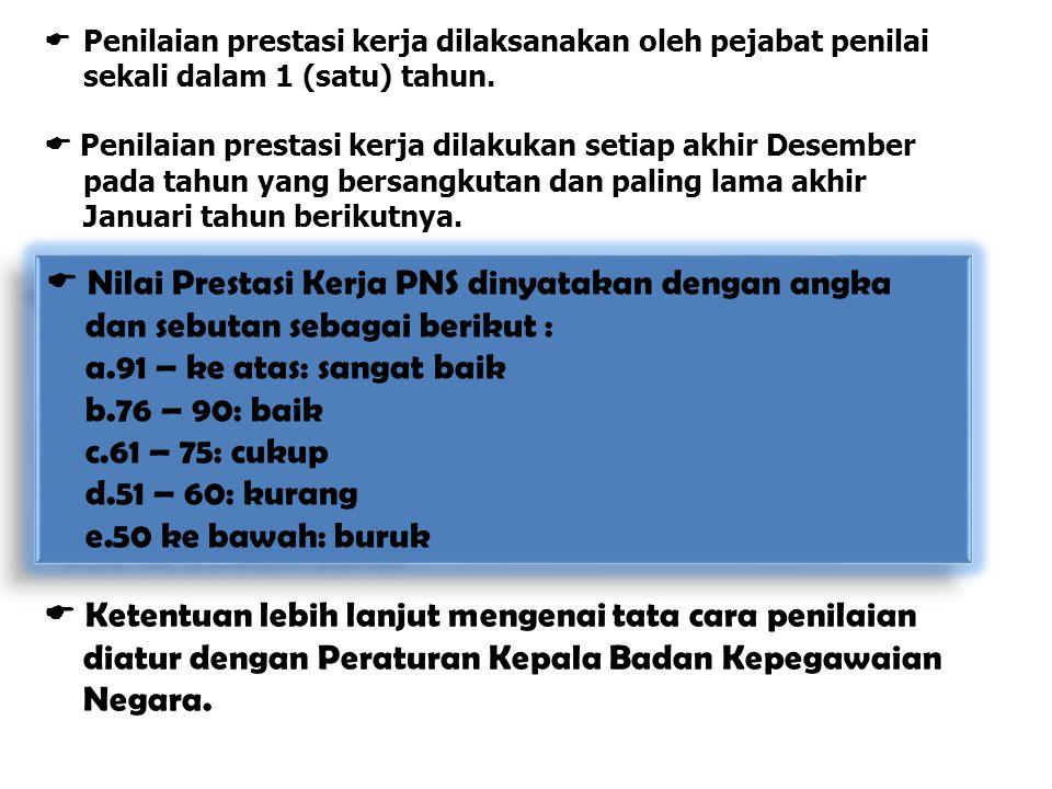 Penilaian prestasi kerja dilaksanakan oleh pejabat penilai sekali dalam 1 (satu) tahun.