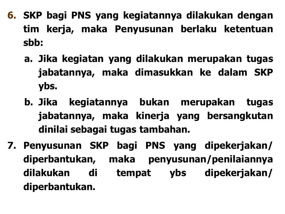 6. SKP bagi PNS yang kegiatannya dilakukan dengan tim kerja, maka Penyusunan berlaku ketentuan sbb: