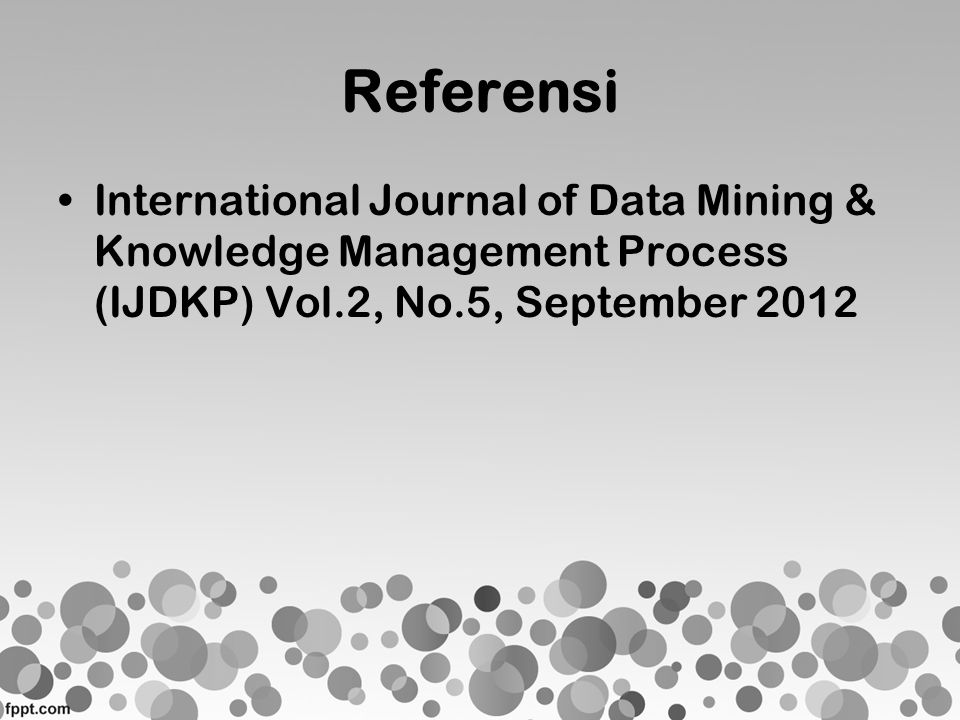 Referensi International Journal of Data Mining & Knowledge Management Process (IJDKP) Vol.2, No.5, September 2012.