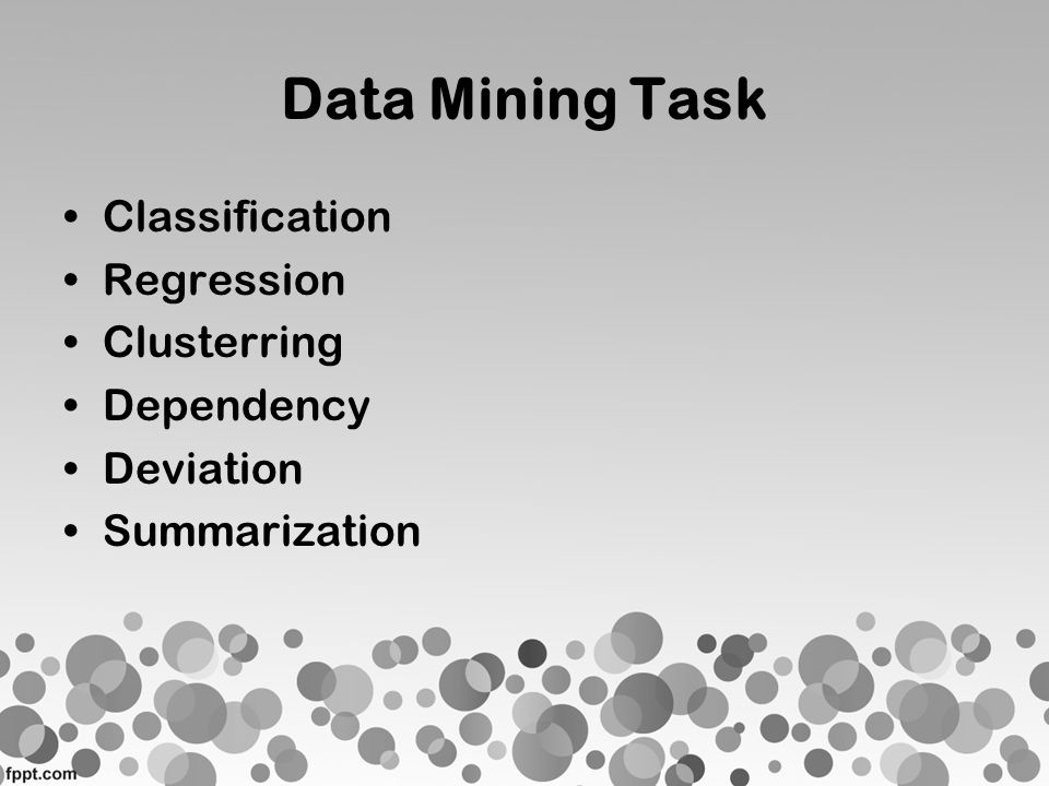 Data Mining Task Classification Regression Clusterring Dependency