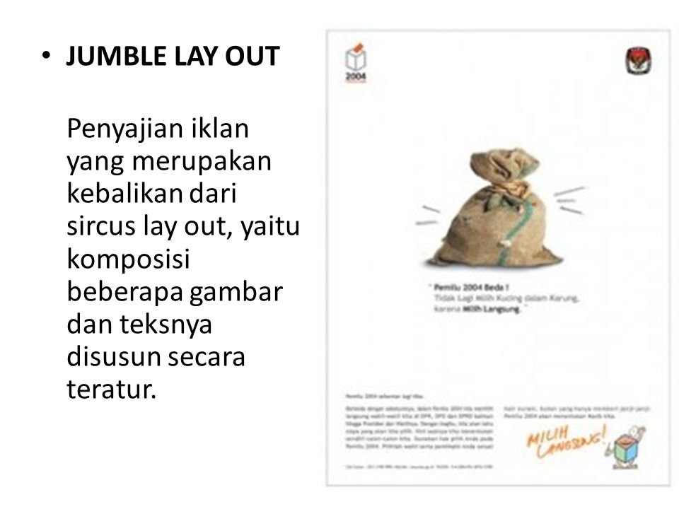 JUMBLE LAY OUT Penyajian iklan yang merupakan kebalikan dari sircus lay out, yaitu komposisi beberapa gambar dan teksnya disusun secara teratur.
