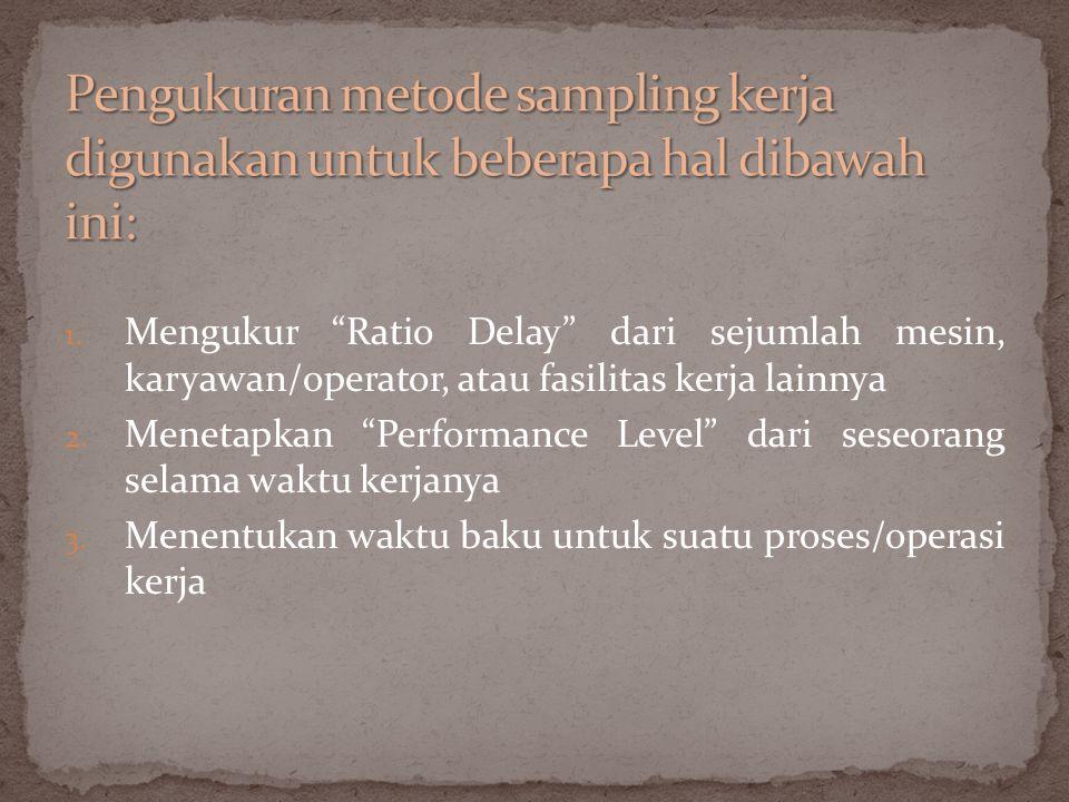 Pengukuran metode sampling kerja digunakan untuk beberapa hal dibawah ini: