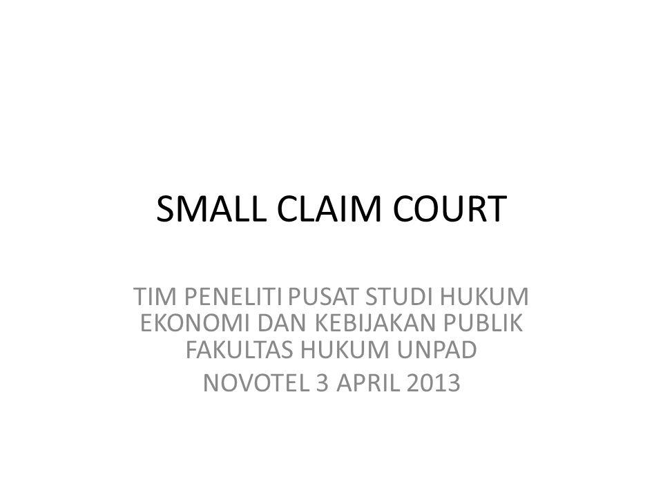 SMALL CLAIM COURT TIM PENELITI PUSAT STUDI HUKUM EKONOMI DAN KEBIJAKAN PUBLIK FAKULTAS HUKUM UNPAD.