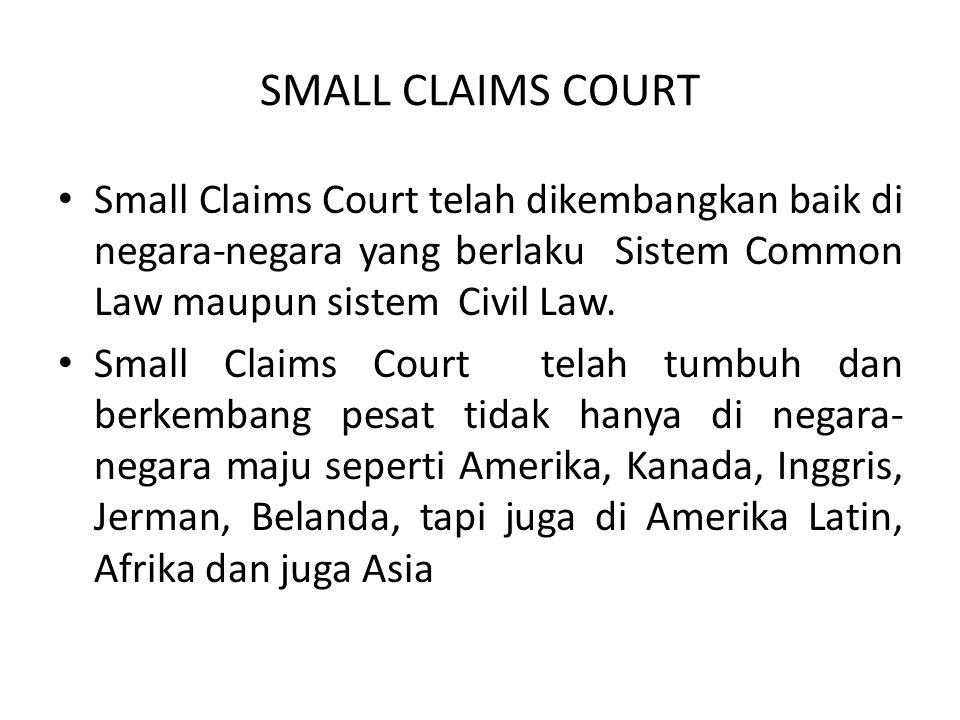SMALL CLAIMS COURT Small Claims Court telah dikembangkan baik di negara-negara yang berlaku Sistem Common Law maupun sistem Civil Law.