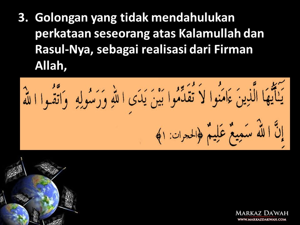 Golongan yang tidak mendahulukan perkataan seseorang atas Kalamullah dan Rasul-Nya, sebagai realisasi dari Firman Allah,