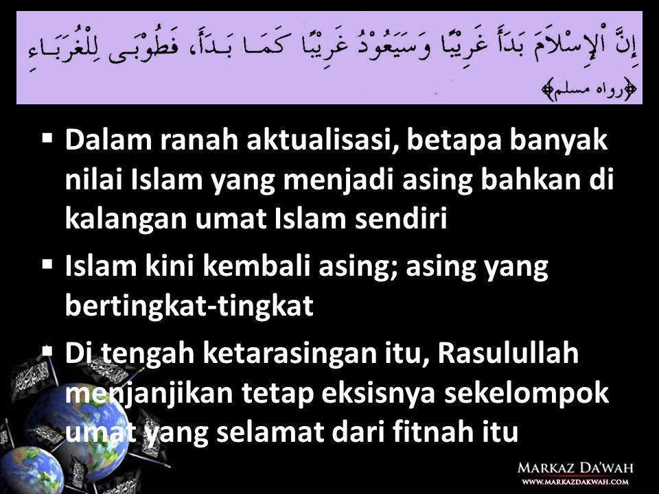 Dalam ranah aktualisasi, betapa banyak nilai Islam yang menjadi asing bahkan di kalangan umat Islam sendiri