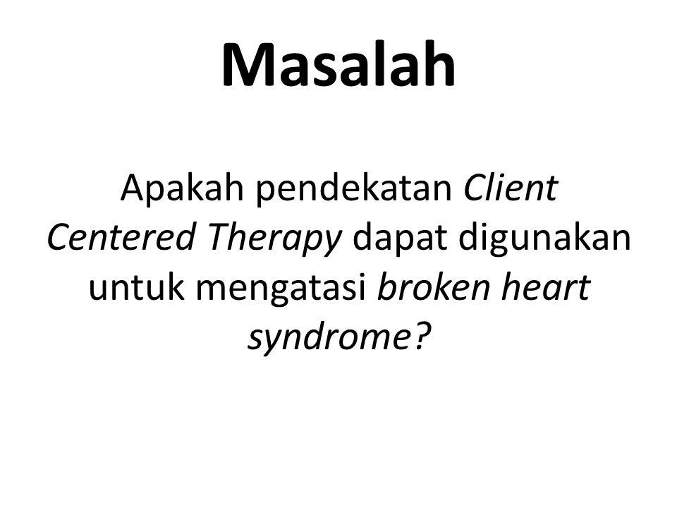 Masalah Apakah pendekatan Client Centered Therapy dapat digunakan untuk mengatasi broken heart syndrome