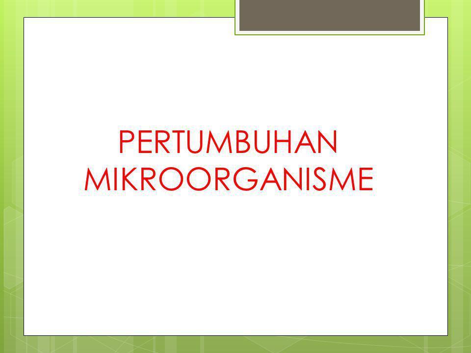 PERTUMBUHAN MIKROORGANISME