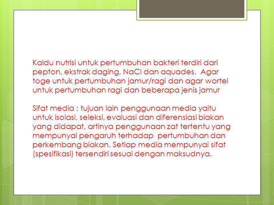 Kaldu nutrisi untuk pertumbuhan bakteri terdiri dari pepton, ekstrak daging, NaCl dan aquades.