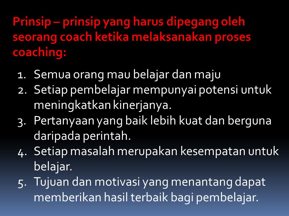 Prinsip – prinsip yang harus dipegang oleh seorang coach ketika melaksanakan proses coaching: