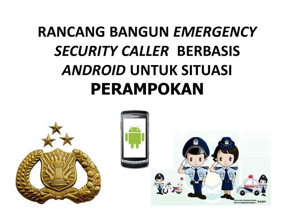 RANCANG BANGUN EMERGENCY SECURITY CALLER BERBASIS ANDROID UNTUK SITUASI PERAMPOKAN