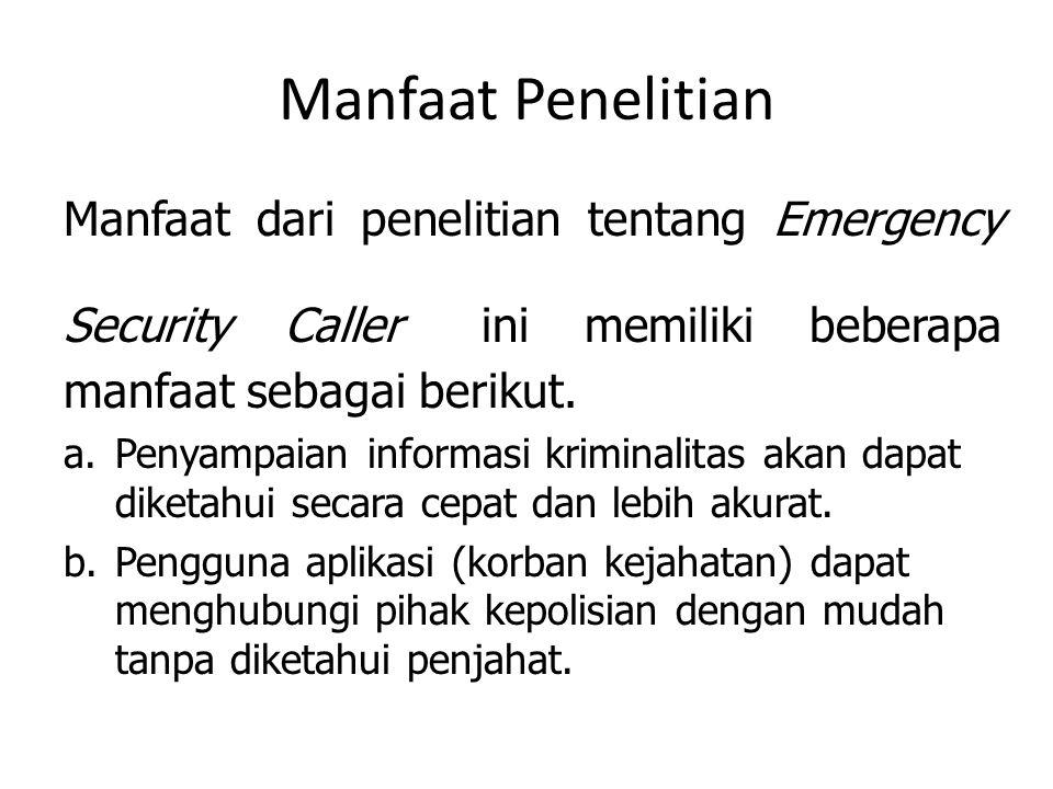 Manfaat Penelitian Manfaat dari penelitian tentang Emergency Security Caller ini memiliki beberapa manfaat sebagai berikut.