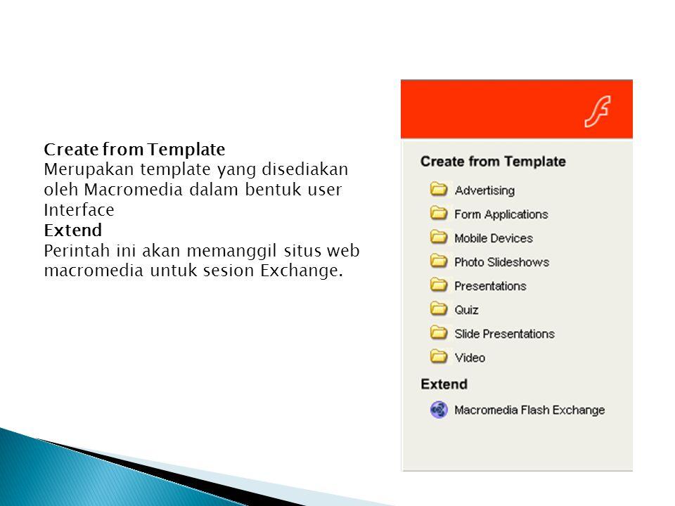 Create from Template Merupakan template yang disediakan oleh Macromedia dalam bentuk user. Interface.