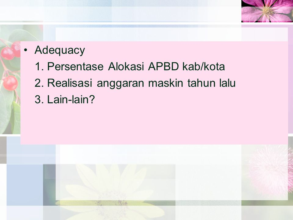 Adequacy 1. Persentase Alokasi APBD kab/kota 2. Realisasi anggaran maskin tahun lalu 3. Lain-lain