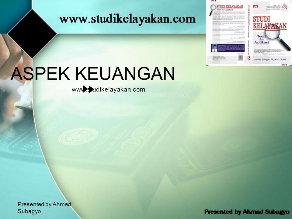 ASPEK KEUANGAN www.studikelayakan.com Presented by Ahmad Subagyo
