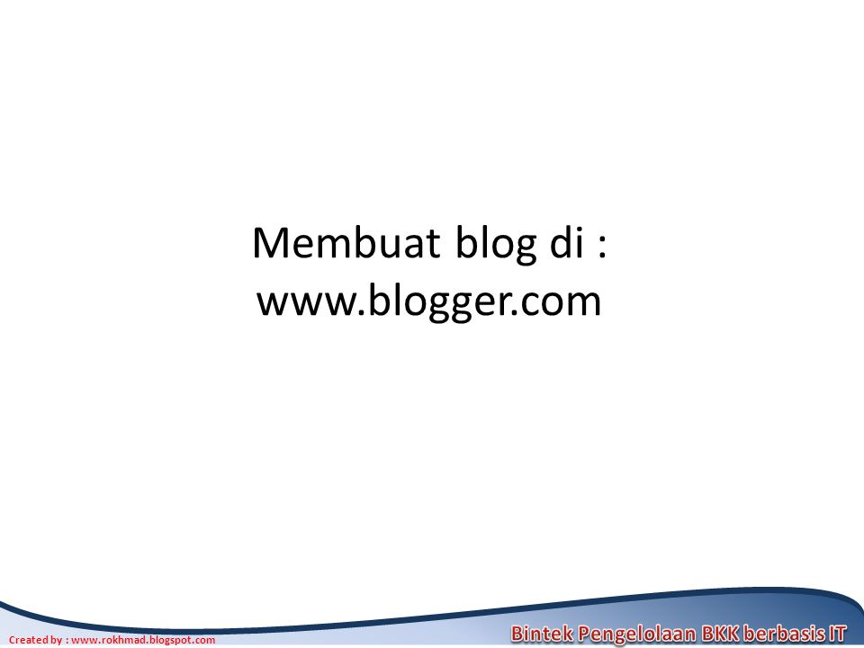 Membuat blog di : www.blogger.com
