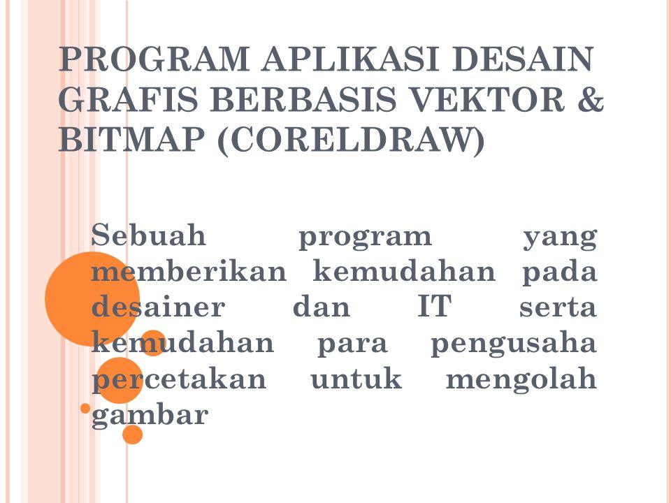 PROGRAM APLIKASI DESAIN GRAFIS BERBASIS VEKTOR & BITMAP (CORELDRAW)