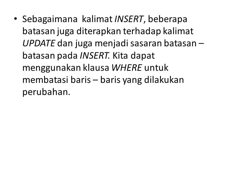 Sebagaimana kalimat INSERT, beberapa batasan juga diterapkan terhadap kalimat UPDATE dan juga menjadi sasaran batasan – batasan pada INSERT.