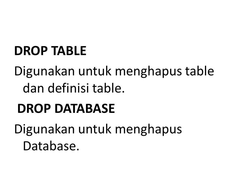 DROP TABLE Digunakan untuk menghapus table dan definisi table.