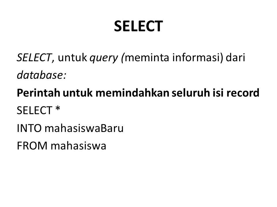 SELECT SELECT, untuk query (meminta informasi) dari database: