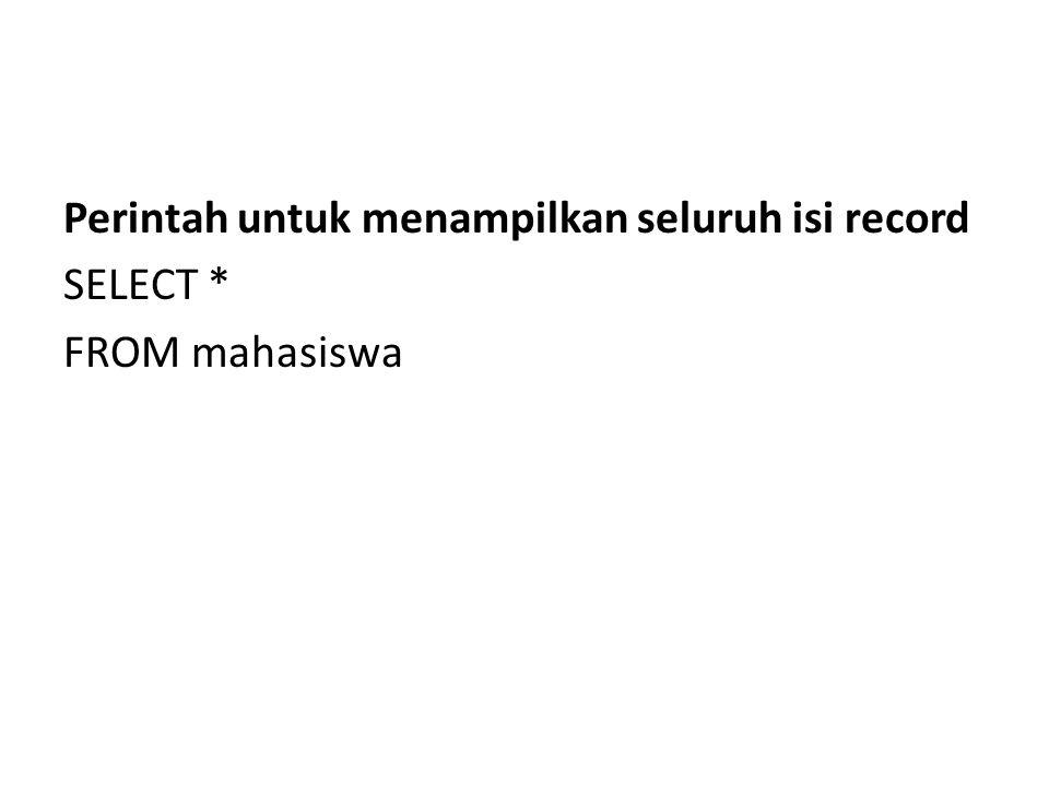 Perintah untuk menampilkan seluruh isi record SELECT * FROM mahasiswa