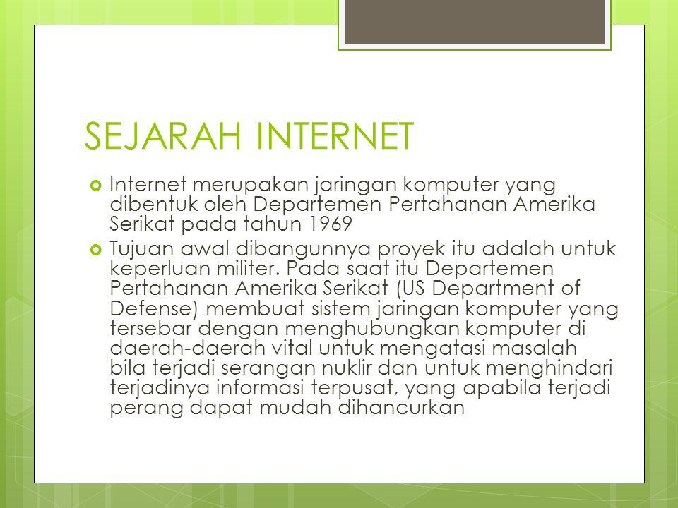 SEJARAH INTERNET Internet merupakan jaringan komputer yang dibentuk oleh Departemen Pertahanan Amerika Serikat pada tahun 1969.