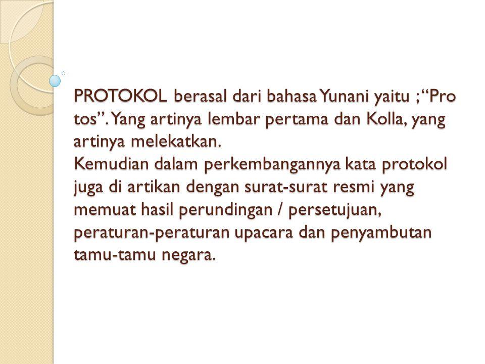 PROTOKOL berasal dari bahasa Yunani yaitu ; Pro tos