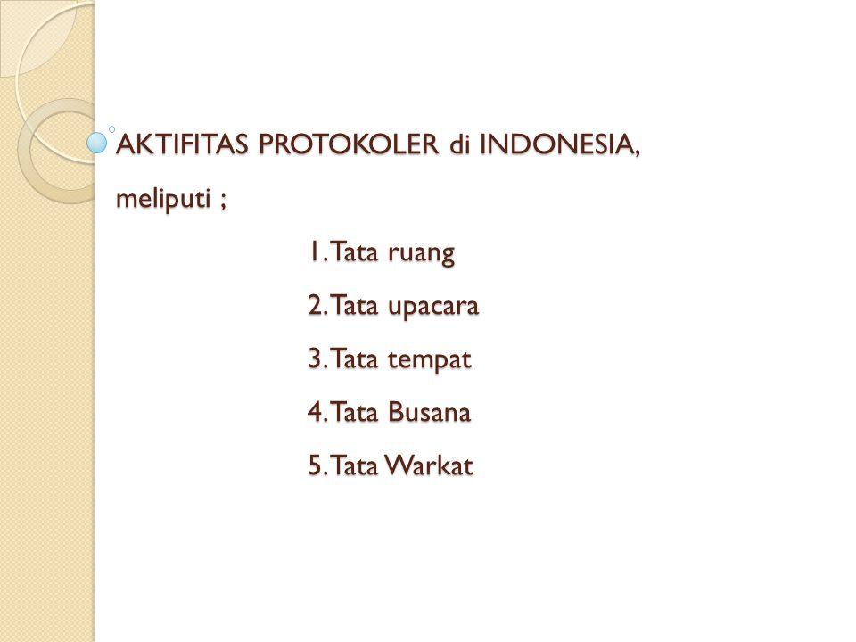 AKTIFITAS PROTOKOLER di INDONESIA, meliputi ; 1. Tata ruang 2