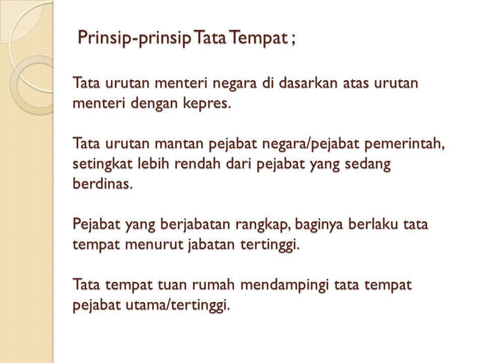 Prinsip-prinsip Tata Tempat ; Tata urutan menteri negara di dasarkan atas urutan menteri dengan kepres.