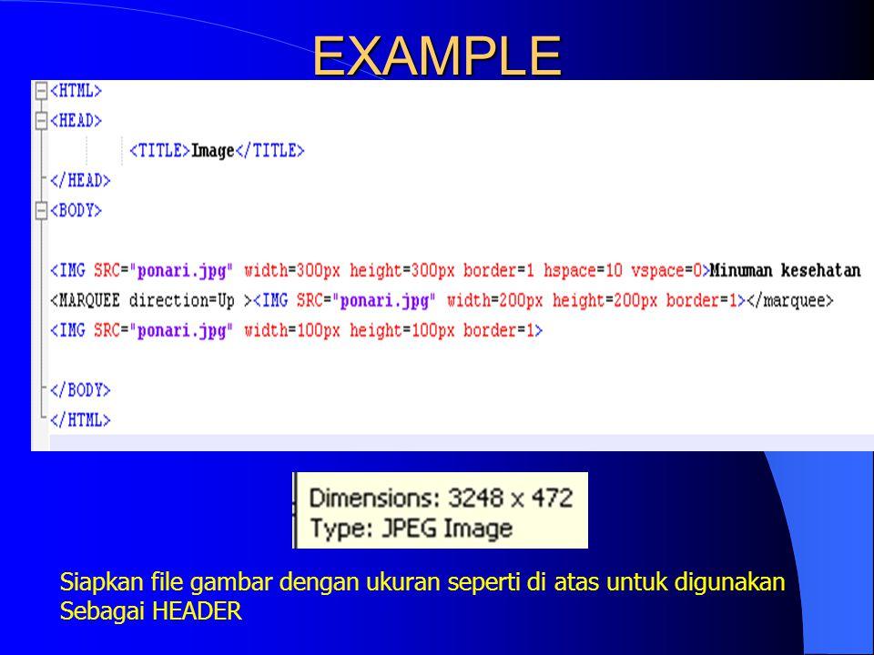 EXAMPLE Siapkan file gambar dengan ukuran seperti di atas untuk digunakan Sebagai HEADER