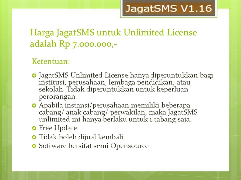 Harga JagatSMS untuk Unlimited License adalah Rp 7.000.000,-