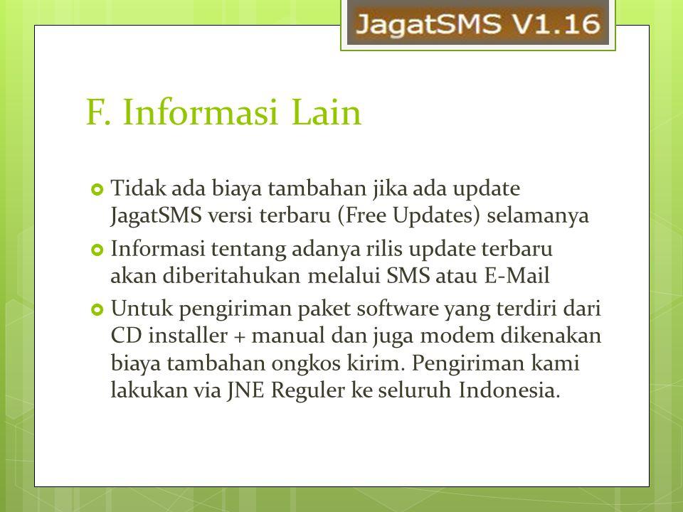 F. Informasi Lain Tidak ada biaya tambahan jika ada update JagatSMS versi terbaru (Free Updates) selamanya.