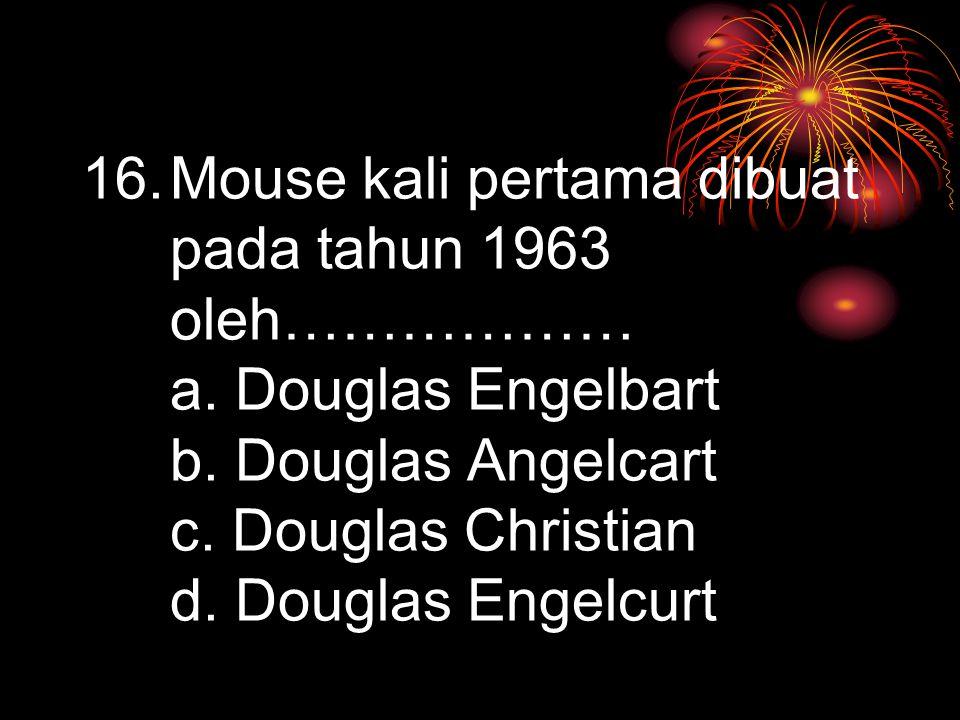 Mouse kali pertama dibuat pada tahun 1963 oleh……………… a