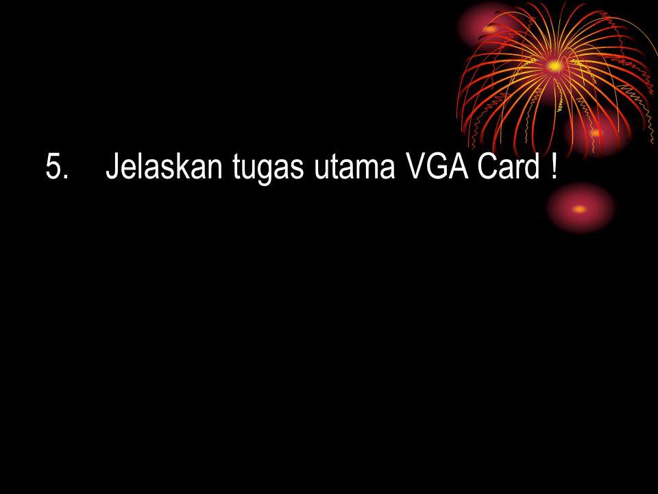 Jelaskan tugas utama VGA Card !