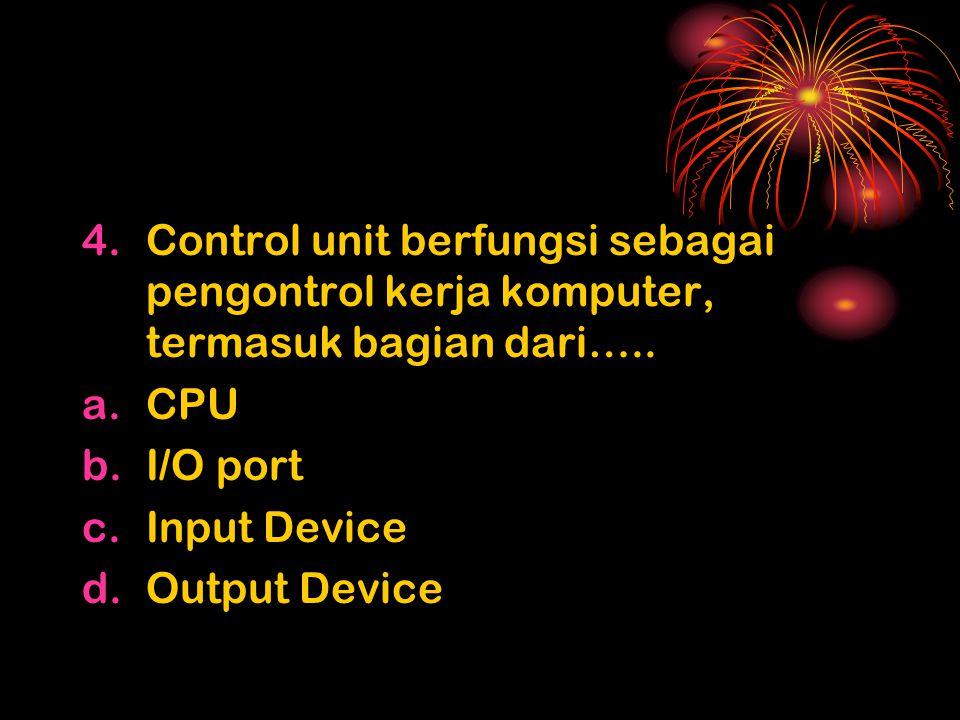 Control unit berfungsi sebagai pengontrol kerja komputer, termasuk bagian dari…..