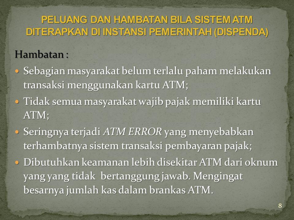 Tidak semua masyarakat wajib pajak memiliki kartu ATM;
