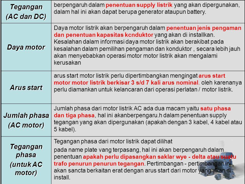 Tegangan (AC dan DC) Daya motor Arus start Jumlah phasa (AC motor)