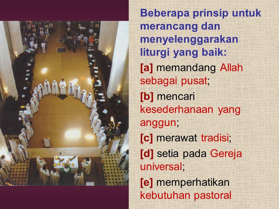 Beberapa prinsip untuk merancang dan menyelenggarakan liturgi yang baik: