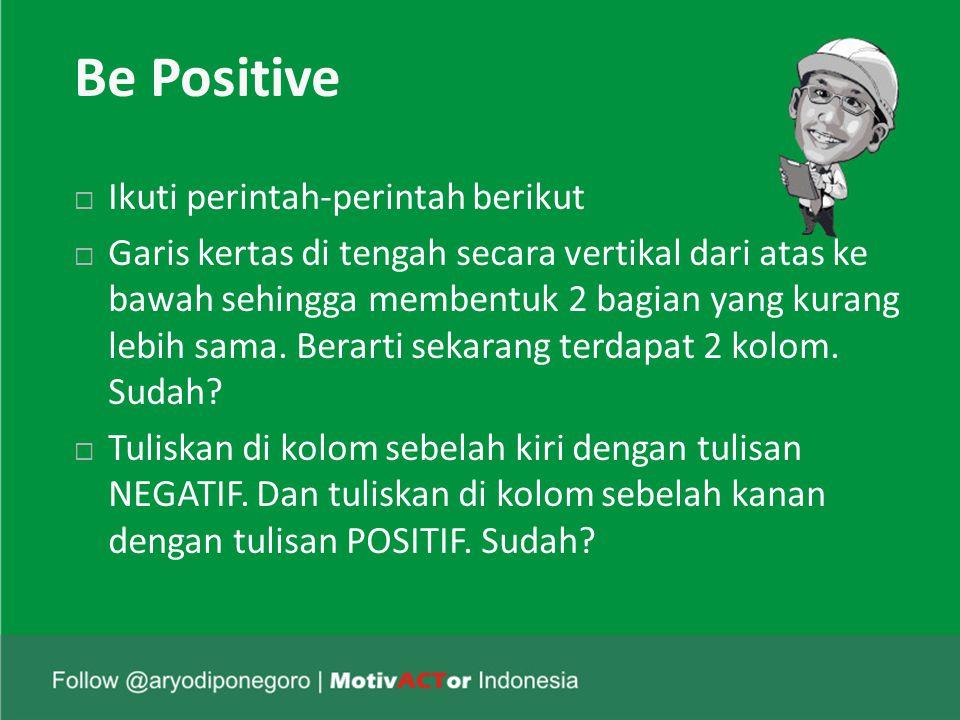 Be Positive Ikuti perintah-perintah berikut